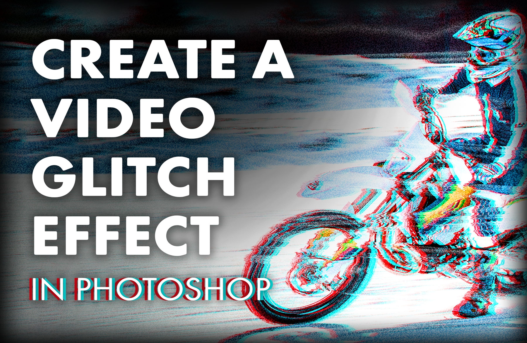 How to Create a Video Glitch Effect In Photoshop